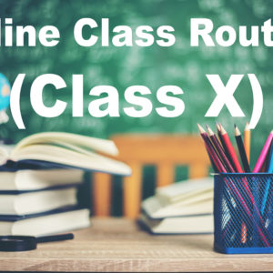 ROUTINE AND INSTRUCTIONS TO THE STUDENTS OF CLASS-X